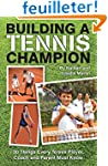 Building A Tennis Champion: 30 Things...