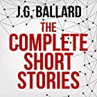 The Complete Short Stories Audiobook by J. G. Ballard Narrated by Ric Jerrrom, William Gaminara, Sean Barrett, William Hope, Jeff Harding