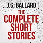 The Complete Short Stories | J. G. Ballard