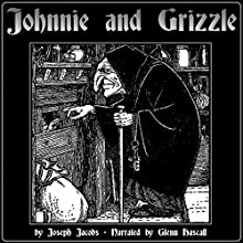 Johnny and Grizzle (       UNABRIDGED) by Joseph Jacobs Narrated by Glenn Hascall