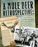A Mule Deer Retrospective: Vintage Photos and Memorabilia from the Boone and Crockett Club Archives