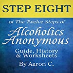 Step Eight of the Twelve Steps of Alcoholics Anonymous: Guide & History | Aaron C