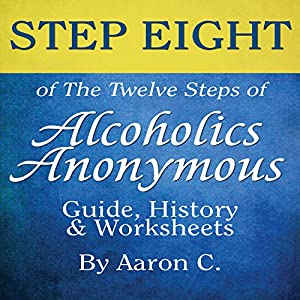 Step Eight of the Twelve Steps of Alcoholics Anonymous: Guide & History Audiobook