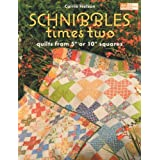 """Schnibbles Times Two: Quilts from 5"""""""" or 10"""""""" Squares (That Patchwork Place)by Carrie Nelson"""
