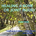 Healing a Bone or Joint Injury: Hypnosis to Accelerate Healing of Bone and Cartilage (       UNABRIDGED) by Maggie Staiger Narrated by Maggie Staiger