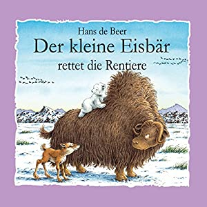 Der kleine Eisbär rettet die Rentiere Hörspiel