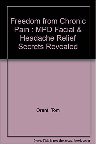 Freedom from Chronic Pain : MPD Facial & Headache Relief Secrets Revealed