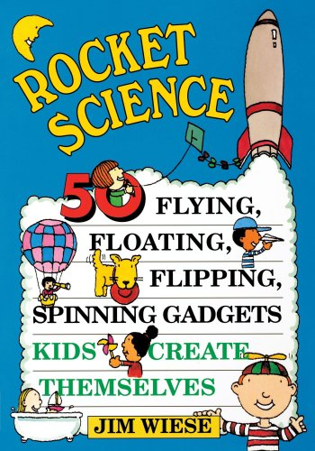 Rocket Science: 50 Flying, Floating, Flipping, Spinning Gadgets Kids Create Themselves (Children's)