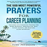 The 500 Most Powerful Prayers for Career Planning: Includes Life Changing Prayers for Home Business, Immigration, Real Estate Agents, Job Hunting & Job Interview | Toby Peterson