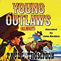 Young Outlaws (Almost): Old West Novels, Book 35 Audiobook by Paul L. Thompson Narrated by John Redden