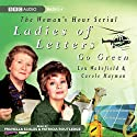 Ladies of Letters Go Green Radio/TV Program by Lou Wakefield, Carole Hayman Narrated by Prunella Scales, Patricia Routledge
