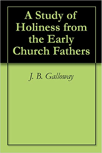 A Study of Holiness from the Early Church Fathers written by J. B. Galloway