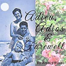 Adieu, Adios & Farewell Audiobook by Albert Russo Narrated by Jeanette Skirvin