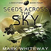 Seeds Across the Sky: Lodestone, Book 4 | Mark Whiteway