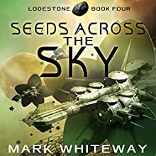 Seeds Across the Sky: Lodestone, Book 4 (       UNABRIDGED) by Mark Whiteway Narrated by James Nutt