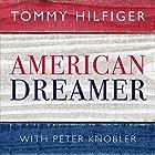 American Dreamer: My Life in Fashion and Business Hörbuch von Tommy Hilfiger, Peter Knobler Gesprochen von: Kevin Free