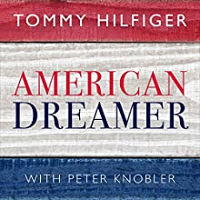 American Dreamer: My Life in Fashion and Business | Livre audio Auteur(s) : Tommy Hilfiger, Peter Knobler Narrateur(s) : Kevin Free