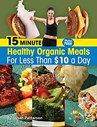 15 Minute Healthy, Organic Meals For Less Than $10 A Day by Susan Patterson ebook deal