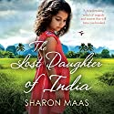 The Lost Daughter of India: A Heartbreaking Novel of Tragedy and Secrets That Will Have You Hooked Audiobook by Sharon Maas Narrated by Naomi Frederick
