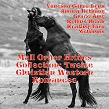 Mail Order Brides Collection: Twelve Christian Western Romances (       UNABRIDGED) by Vanessa Carvo, Lynn Amaru, Bethany Grace, Amy Rollins, Helen Keating, Tara McGinnis Narrated by Joe Smith