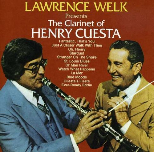 Lawrence Welk Presents the Clarinet of Henry Cuesta by Lawrence Welk