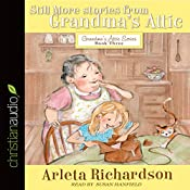 Still More Stories from Grandma's Attic: Grandma's Attic Series, Book 3 | Arleta Richardson