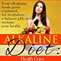Alkaline Diet: Your Alkalizing Foods Guide Explained, for Weightloss, a Balance pH, and Reclaim your Health. Audiobook by  Health Guru Narrated by Keshia Ramseur