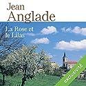 La rose et le lilas   Livre audio Auteur(s) : Jean Anglade Narrateur(s) : Monique Rousseau, José Heuzé