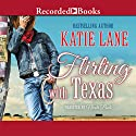 Flirting with Texas: Deep in the Heart of Texas, Book 5 (       UNABRIDGED) by Katie Lane Narrated by Nicole Poole
