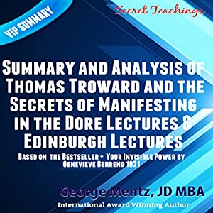 Summary and Analysis of Thomas Troward and the Secrets of Manifesting in the Dore Lectures & Edinburgh Lectures Hörbuch von George Mentz Gesprochen von: Matyas J.