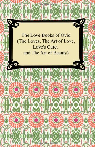 The Love Books of Ovid (The Loves, The Art of Love,...