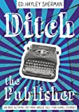 img - for Ditch the Publisher: 40 Indie Authors on Their Unique Self-Publishing Journeys book / textbook / text book