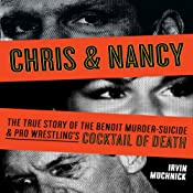 Chris & Nancy: The True Story of the Benoit Murder-Suicide and Pro Wrestling's Cocktail of Death | [Irvin Muchnick]