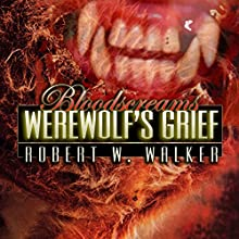 Werewolf's Grief: Bloodscreams, Book 2 (       UNABRIDGED) by Robert W. Walker Narrated by Rob Artigo