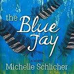 The Blue Jay   Michelle Schlicher