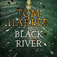 Black River (       UNABRIDGED) by Tom Harper Narrated by Angus King