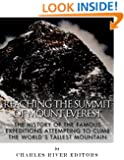 Reaching the Summit of Mount Everest: The History of the Famous Expeditions Attempting to Climb the World's Tallest Mountain