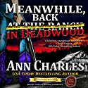 Meanwhile, Back in Deadwood: The Deadwood Mysteries, Book 6 Audiobook by Ann Charles Narrated by Caroline Shaffer