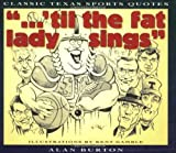 Til the Fat Lady Sings: Classic Texas Quotes (Classic Texas Quotes ; V. 1)