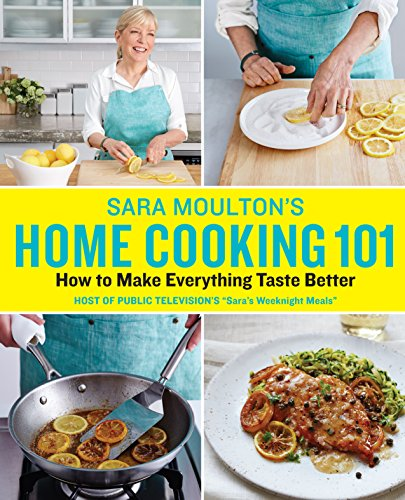 Sara Moulton's Home Cooking 101: How to Make Everything Taste Better by Sara Moulton