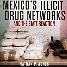 Mexico's Illicit Drug Networks and the State Reaction Audiobook by Nathan P. Jones Narrated by Josh Brogadir