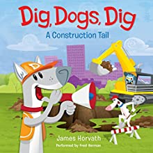 Dig, Dogs, Dig Audiobook by James Horvath Narrated by Fred Berman