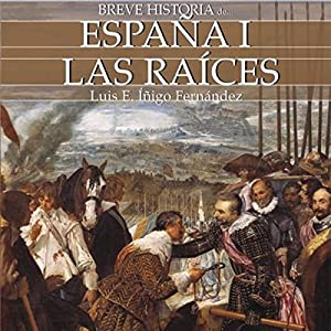 Breve historia de España I: Las raíces | [Luis Enrique Íñigo Fernández]