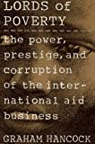 Lords of Poverty: The Power, Prestige, and Corruption of the International Aid Business (0871134691) by Hancock, Graham