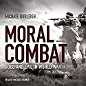 Moral Combat: Good and Evil in World War II Audiobook by Michael Burleigh Narrated by Michael Kramer