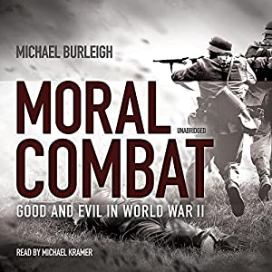Moral Combat: Good and Evil in World War II | [Michael Burleigh]