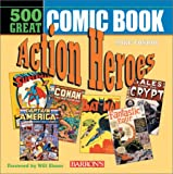 500 Great Comicbook Action Heroes (0764125818) by Mike Conroy