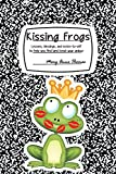 Kissing Frogs: Lessons, Blessings, and Notes-to-self to Help You Find (and Keep) Your Prince