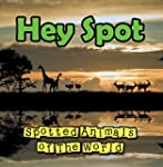 Hey Spot: Spotted Animals of The Worl...