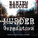 Murder in Germantown: A Ravonne Lemmelle Legal Thriller (       UNABRIDGED) by Rahiem Brooks Narrated by Derick Alexander